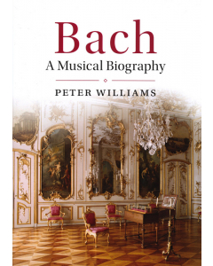 Bach - A Musical Biography (Peter Williams)