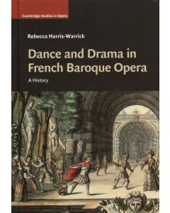 Dance and Drama in French Baroque Opera (Rebecca Harris-Warrick) HARDBACK