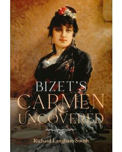 Bizet's Carmen Uncovered (Richard Langham Smith)