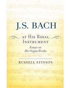 J. S. Bach at His Royal Instrument - Essays on His Organ Works (Russell Stinson)