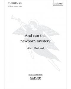 Bullard, Alan: And can this newborn mystery (SATB, Piano/Organ)