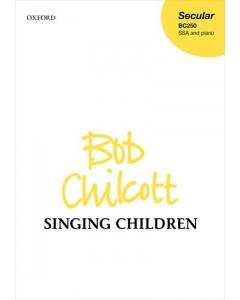 Chilcott, Bob: Singing Children (SSA, Piano)