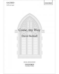 Bednall, David: Come, my Way (SATB, Organ)