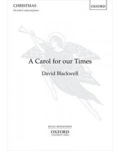 Blackwell, David: A Carol for our Times (SA, Piano)
