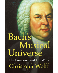 Bach's Musical Universe - The Composer and His Work (Christoph Worlff) HARDCOVER
