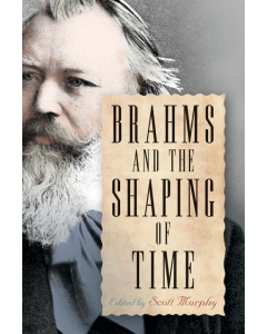 Brahms and the Shaping of Time (Scott Murphy) HARDBACK