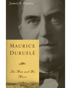 Maurice Duruflé - The Man and His Music (James E. Frazier) PAPERBACK