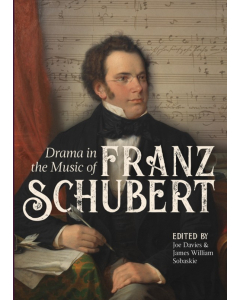 Drama in the Music of Franz Schubert (Ed. Joe Davies, James William Sobaskie) HARDBACK