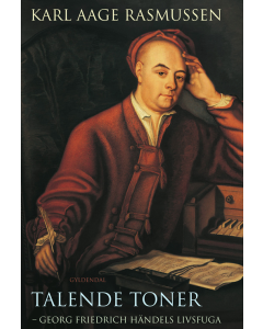Talende toner - Georg Friedrich Händels livsfuga (Karl Aage Rasmussen)