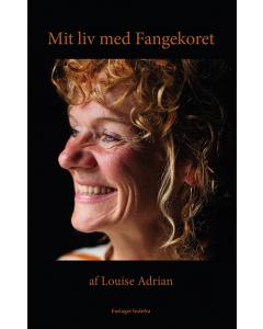 Mit liv med Fangekoret (Louise Adrian)