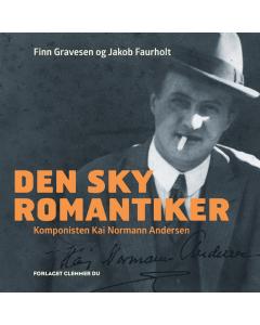 Den sky romantiker - Komponisten Kai Normann Andersen (Finn Gravesen og Jakob Faurholt)