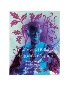 Carl Michael Bellman: Är jag född så vill jag lefva - arr. Mikael Paulsson (SATB)