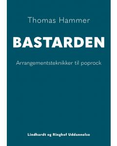 BASTARDEN - Arrangementsteknikker til poprock (Thomas Hammer)