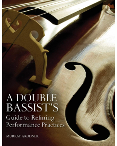 A Double Bassist's Guide to Refining Performance Practices (Murray Grodner)