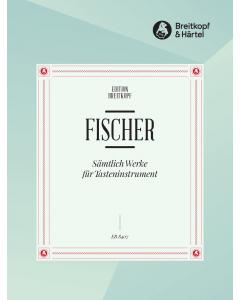 Fischer, Johann Caspar Ferdinand: Sämtliche Werke für Tasteninstrument