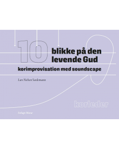 10 blikke på den levende Gud - korimprovisation med soundscape (Lars Nielsen Sardemann) KORLEDER m. CD