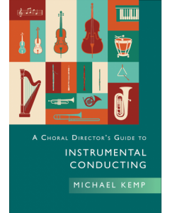 A Choral Director's Guide to Instrumental Conducting (Michael Kemp)