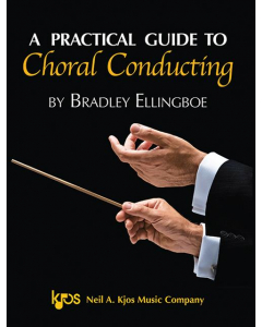 A Practical Guide to Choral Conducting (Bradley Ellingboe)
