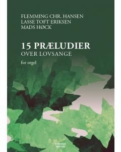 15 præludier over lovsange - for orgel (Flemming Chr. Hansen, Lasse Toft Eriksen, Mads Høck)