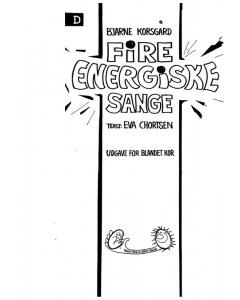 Korsgård, Bjarne: Fire energiske sange (Version D - blandet kor SATB)