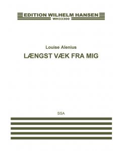 Alenius, Louise: Længst væk fra mig (SSA a cappella)