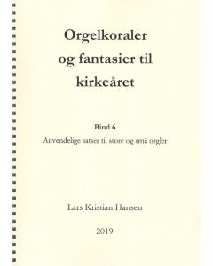 Hansen, Lars Kristian: Orgelkoraler og fantasier til kirkeåret - Bind 6