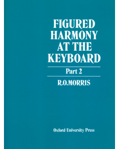 Figured Harmony at the Keyboard - Part 2 (R. O. Morris)