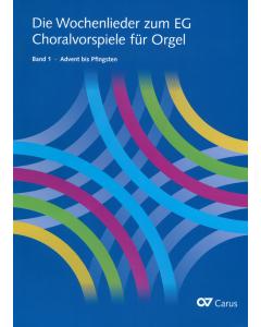 Die Wochenlieder zum EG - Choralvorspiele für Orgel (Band 1: Advent bis Pfingsten)