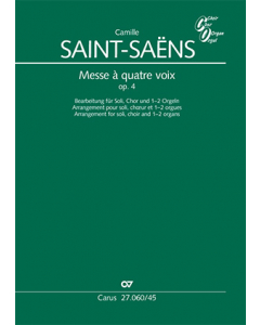 Saint-Saëns: Messe à quatre voix, op. 4 (Arrangement for soli, choir and 1-2 organs)