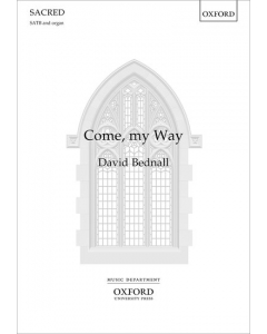 Bednall, David: Come, my Way (SATB, Organ)