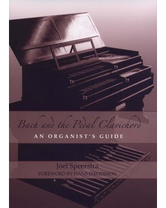 Bach and the Pedal Clavichord - An Organist's Guide (by Joel Speerstra) HARDBACK