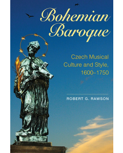Bohemian Baroque - Czech Musical Culture and Style, 1600-1750 (Robert G. Rawson) - HARDBACK