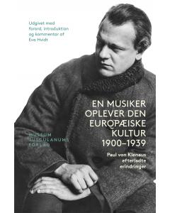 En musiker oplever den europæiske Kultur 1900-1939 - Paul von Klenaus efterladte erindringer (HARDBACK)
