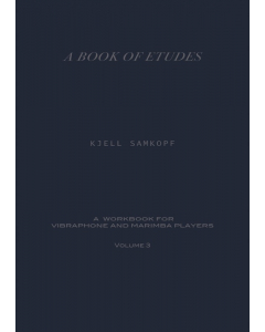 A Book of Études for Vibraphone and Marimba Players, Part III Vol. 3 (Kjell Samkopf)