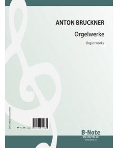 Bruckner, Anton: Orgelwerke / Organ Works