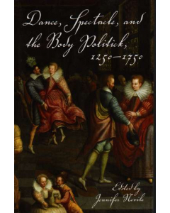 Dance, Spectacle, and the Body Politick, 1250–1750 (Jennifer Nevile)