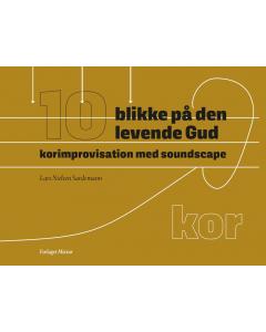 10 blikke på den levende Gud - korimprovisation med soundscape (Lars Nielsen Sardemann) KOR