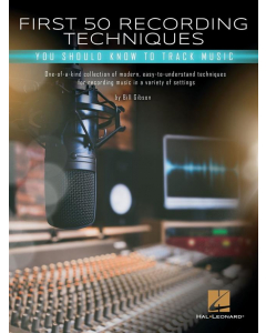 First 50 Recording Techniques (Bill Gibson)