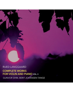 Langgaard, Rued: Complete Works for Violin and Piano, Vol. 3 (Gunvor Sihm, Berit Johansen Tange) (CD)