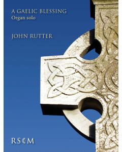 Rutter, John: A Gaelic Blessing (Organ Solo)